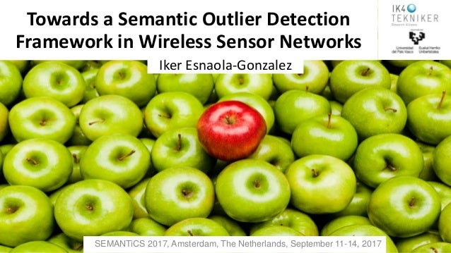 SEMANTiCS 2017, Amsterdam, The Netherlands, September 11-14, 2017 Towards a Semantic Outlier Detection Framework in Wirele...