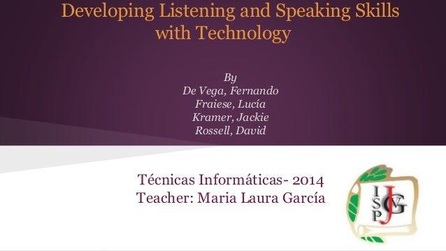 Developing Listening and Speaking Skills with Technology By De Vega, Fernando Fraiese, Lucía Kramer, Jackie Rossell, David...