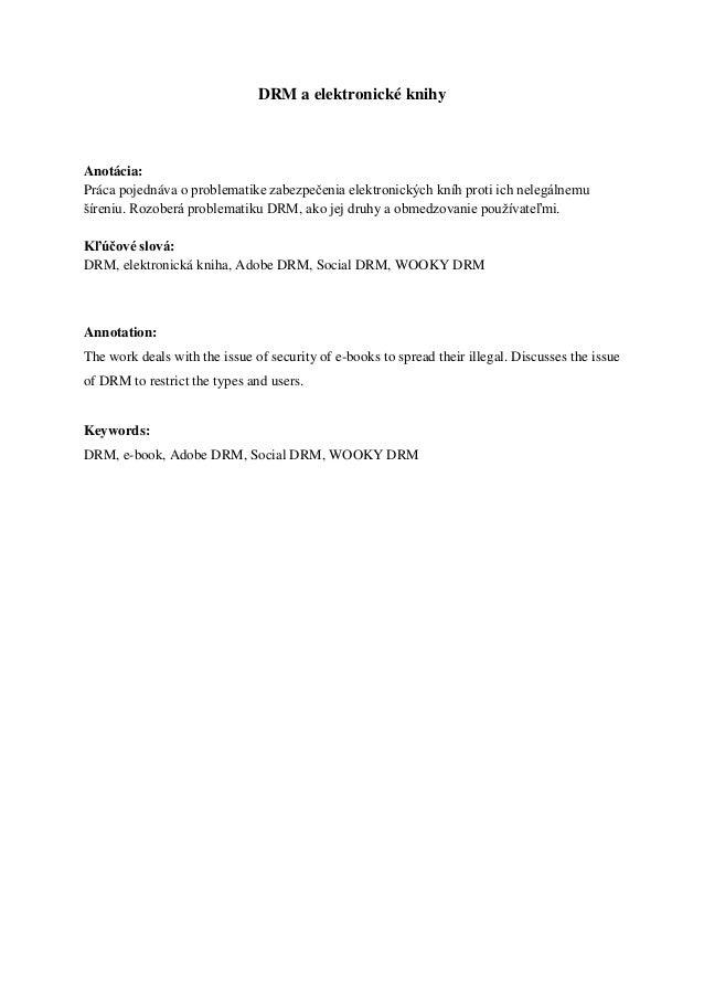 DRM a elektronické knihyAnotácia:Práca pojednáva o problematike zabezpečenia elektronických kníh proti ich nelegálnemušíre...