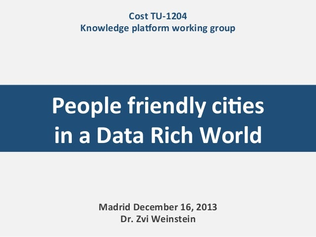 Cost	   TU-­‐1204	    Knowledge	   plaDorm	   working	   group	     People	   friendly	   ciJes	    in	   a	   Data	   Ric...