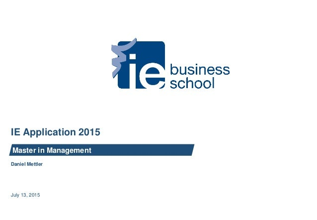 Daniel Mettler IE Application 2015 Master in Management July 13, 2015
