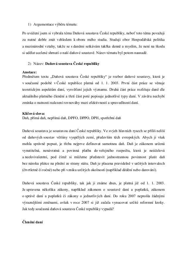 1) Argumentace výběru tématu:Po uvážení jsem si vybrala téma Daňová soustava České republiky, neboť toto téma považujiza n...