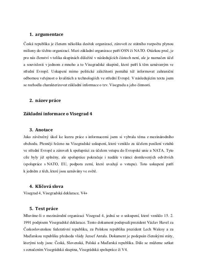 1. argumentaceČeská republika je členem několika desítek organizací, zároveň ze státního rozpočtu plynoumiliony do těchto ...
