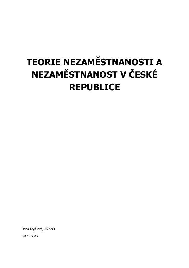 TEORIE NEZAMĚSTNANOSTI A   NEZAMĚSTNANOST V ČESKÉ          REPUBLICEJana Kryšková, 36999330.12.2012
