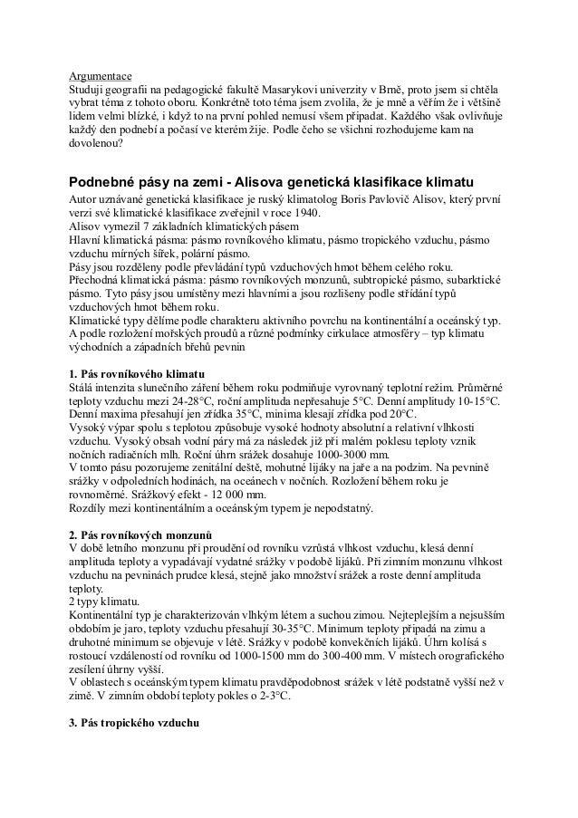 ArgumentaceStuduji geografii na pedagogické fakultě Masarykovi univerzity v Brně, proto jsem si chtělavybrat téma z tohoto...