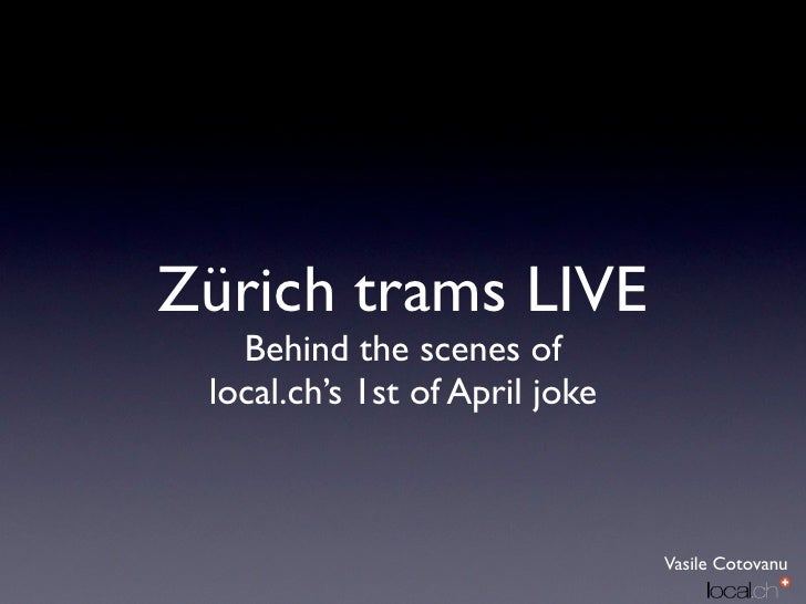 Zürich trams LIVE    Behind the scenes of  local.ch's 1st of April joke                                    Vasile Cotovanu
