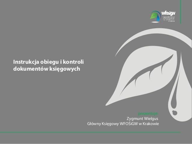 Instrukcja obiegu i kontrolidokumentów księgowych                                                      prezentuje:        ...