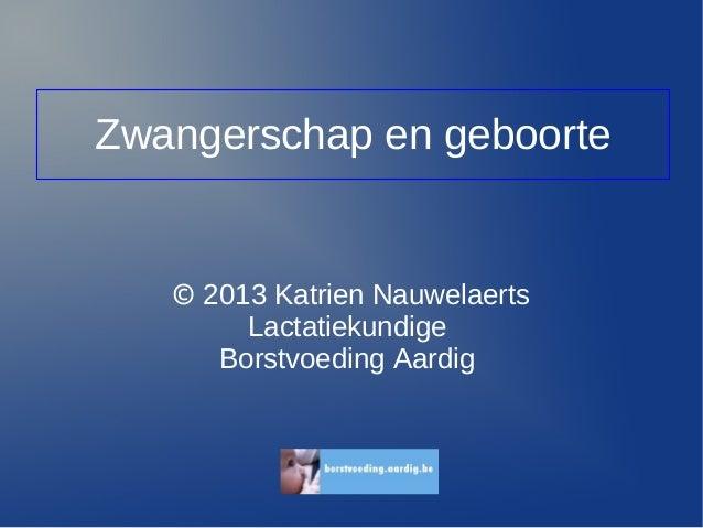 Zwangerschap en geboorte © 2013 Katrien Nauwelaerts Lactatiekundige Borstvoeding Aardig