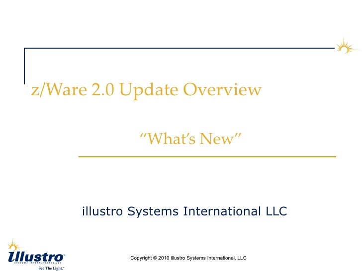 """z/Ware 2.0 Update Overview """"What's New"""" illustro Systems International LLC"""