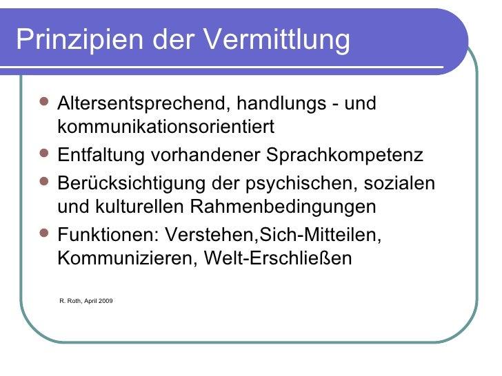 Prinzipien der Vermittlung <ul><li>Altersentsprechend, handlungs - und kommunikationsorientiert </li></ul><ul><li>Entfaltu...