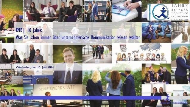 Seite 1 www.bessere-kommunikation.com KMB| 10 Jahre: Was Sie schon immer über unternehmerische Kommunikation wissen wollte...