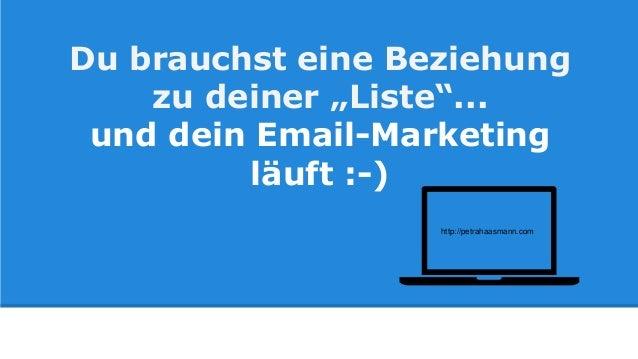 """Du brauchst eine Beziehung zu deiner """"Liste""""... und dein Email-Marketing läuft :-) http://petrahaasmann.com"""