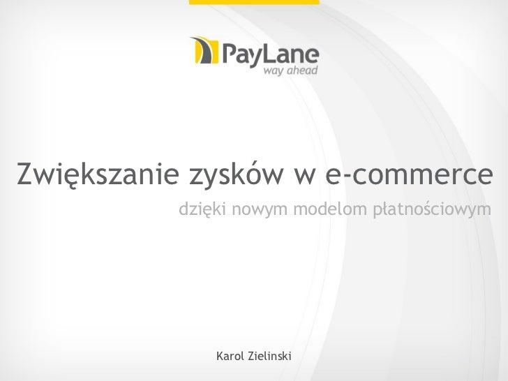 Zwiększanie zysków w e-commerce <ul><li>dzięki nowym modelom płatnościowym </li></ul>
