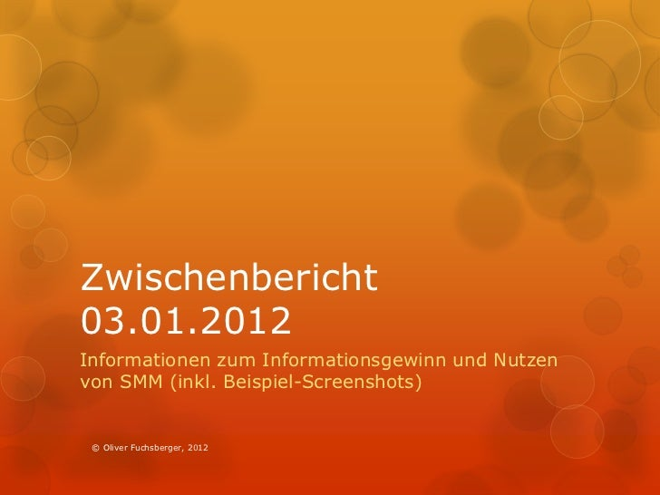 Zwischenbericht03.01.2012Informationen zum Informationsgewinn und Nutzenvon SMM (inkl. Beispiel-Screenshots) © Oliver Fuch...