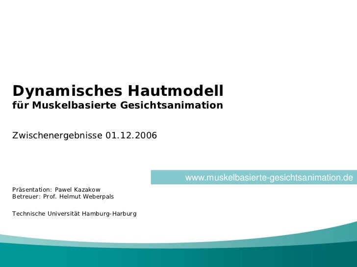Dynamisches Hautmodellfür Muskelbasierte GesichtsanimationZwischenergebnisse 01.12.2006                                   ...