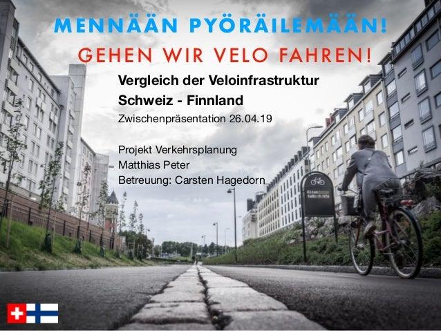 MENNÄÄN PYÖRÄILEMÄÄN! GEHEN WIR VELO FAHREN! Vergleich der Veloinfrastruktur Schweiz - Finnland Zwischenpräsentation 26....