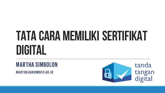 TATA CARA MEMILIKI SERTIFIKAT DIGITAL MARTHA SIMBOLON MART004@KOMINFO.GO.ID