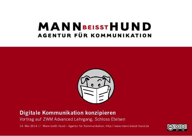 Digitale Kommunikation konzipieren Vortrag auf ZWM Advanced Lehrgang, Schloss Etelsen 14. Mai 2014 // Mann beißt Hund – Ag...