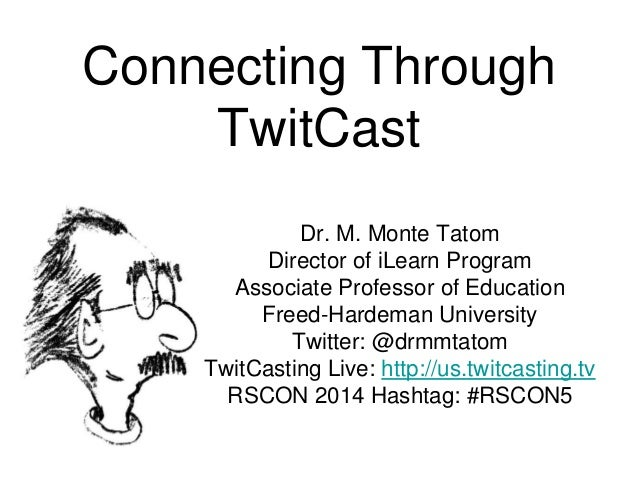 Connecting Through TwitCast Dr. M. Monte Tatom Director of iLearn Program Associate Professor of Education Freed-Hardeman ...