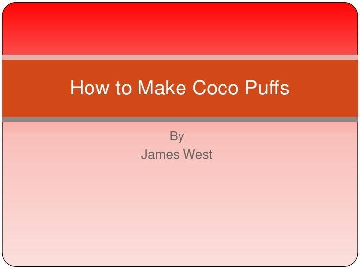 How to Make Coco Puffs          By       James West
