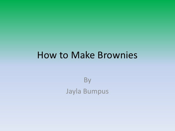 How to Make Brownies           By     Jayla Bumpus