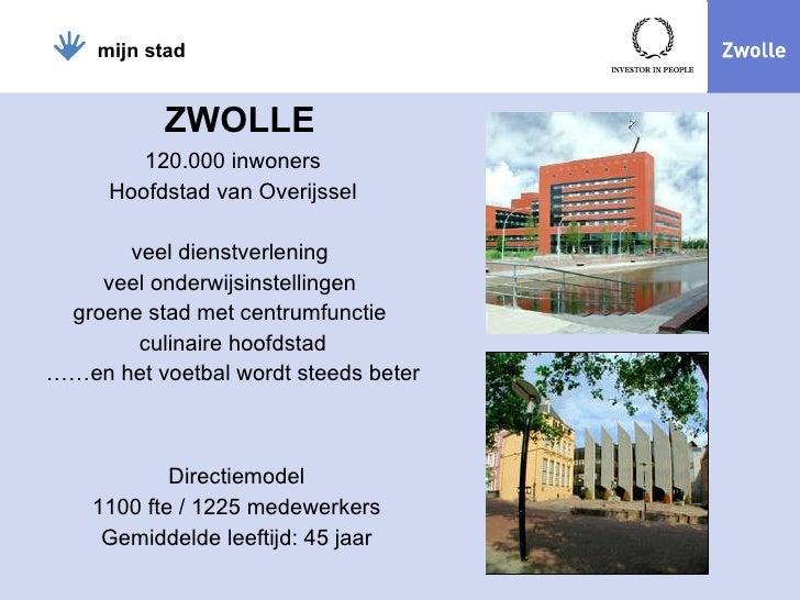 ZWOLLE <ul><li>120.000 inwoners </li></ul><ul><li>Hoofdstad van Overijssel </li></ul><ul><li>veel dienstverlening  </li></...