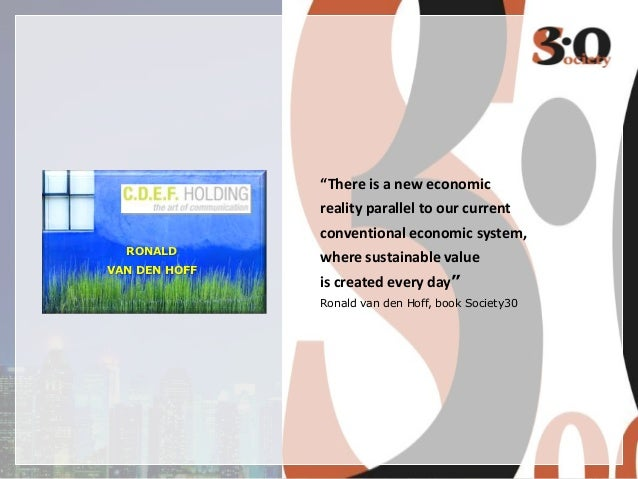 """""""There is a new economic reality parallel to our current conventional economic system, RONALD VAN DEN HOFF  where sustaina..."""