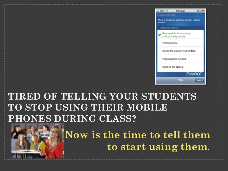 TIRED OF TELLING YOUR STUDENTSTO STOP USING THEIR MOBILEPHONES DURING CLASS?         Now is the time to tell them         ...