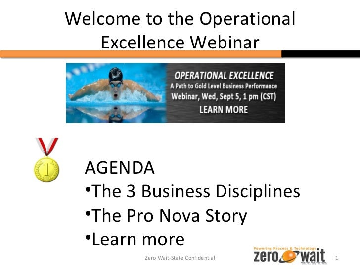 Welcome to the Operational   Excellence Webinar  AGENDA  •The 3 Business Disciplines  •The Pro Nova Story  •Learn more    ...