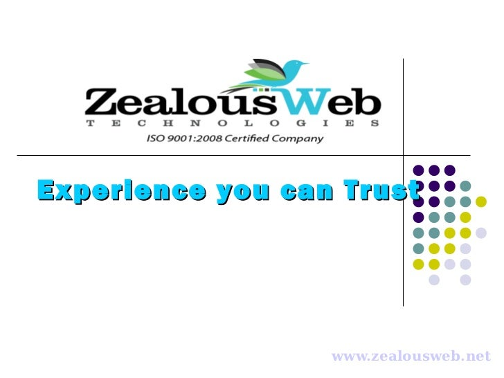 Experience you can Trust                  www.zealousweb.net