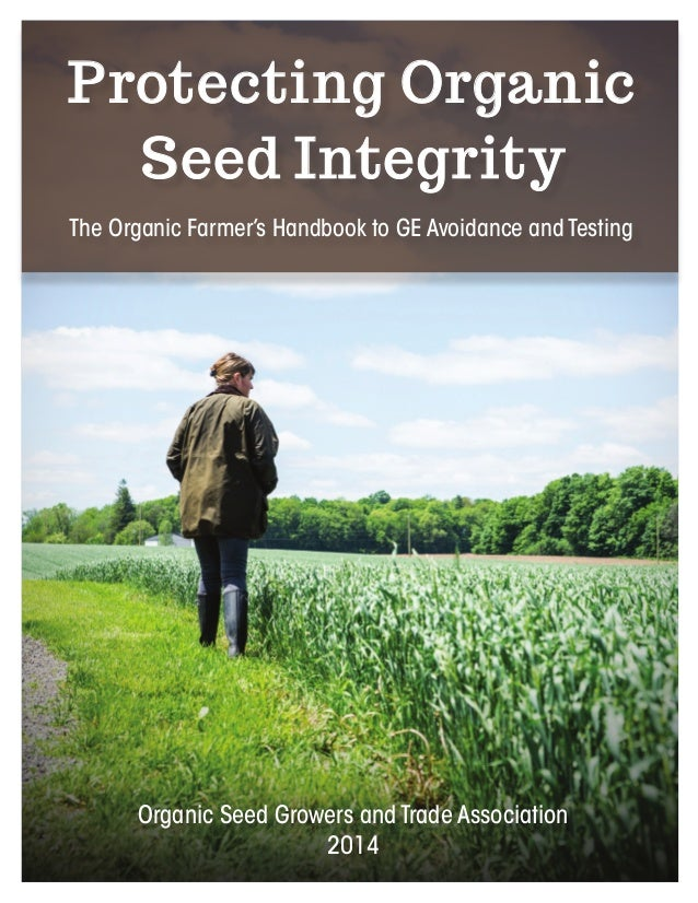 The Organic Farmer's Handbook to GE Avoidance and Testing  Protecting Organic  Seed Integrity  Organic Seed Growers and Tr...