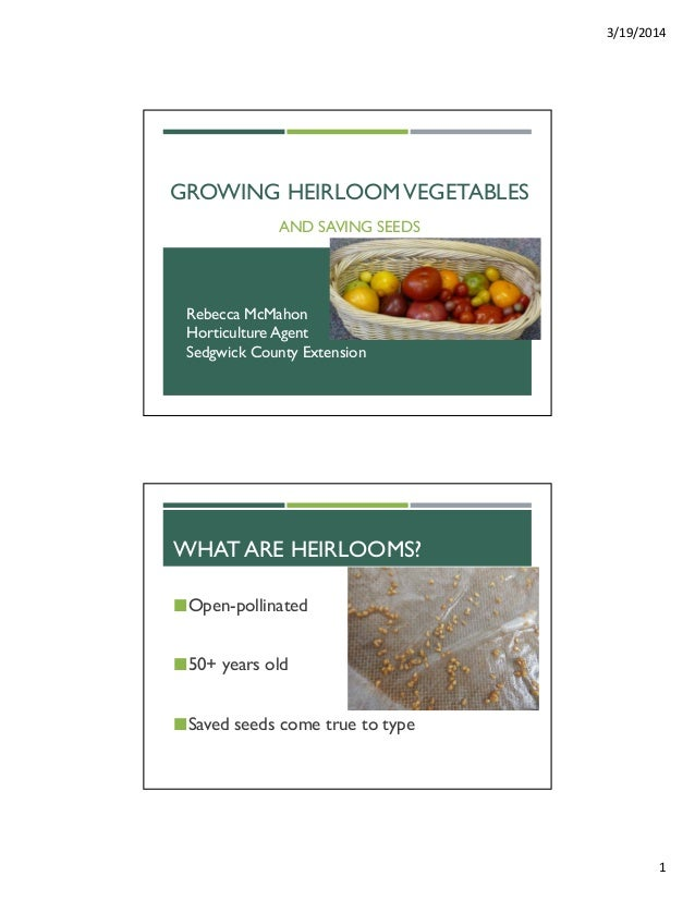 3/19/2014  1  GROWING HEIRLOOM VEGETABLES  AND SAVING SEEDS  Rebecca McMahon  Horticulture Agent  Sedgwick County Extensio...