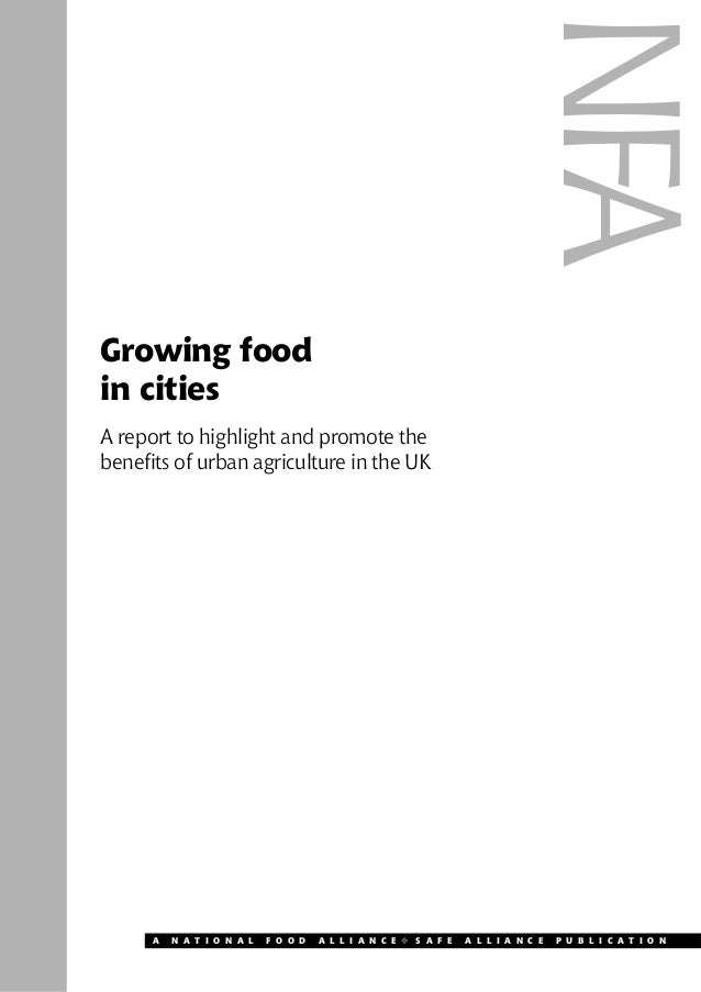Growing food  in cities  A report to highlight and promote the  benefits of urban agriculture in the UK  NFA  A N A T I O ...