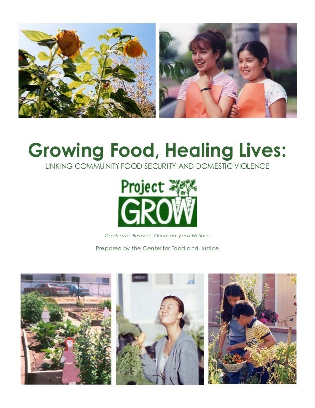 Growing Food, Healing Lives:  LINKING COMMUNITY FOOD SECURITY AND DOMESTIC VIOLENCE  Gardens for Respect, Opportunit y and...