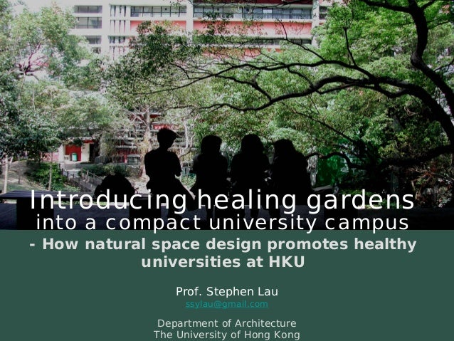 Introducing healing gardens  into a compact university campus  Prof. Stephen Lau  ssylau@gmail.com  Department of Architec...