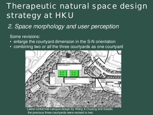 Therapeutic natural space design strategy at HKU  Some revisions: •enlarge the courtyard dimension in the S-N orientation ...