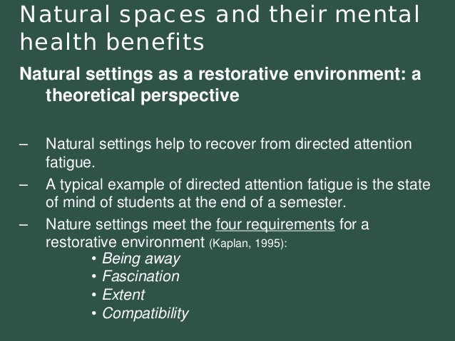 Natural spaces and their mental health benefits  Natural settings as a restorative environment: a theoretical perspective–...
