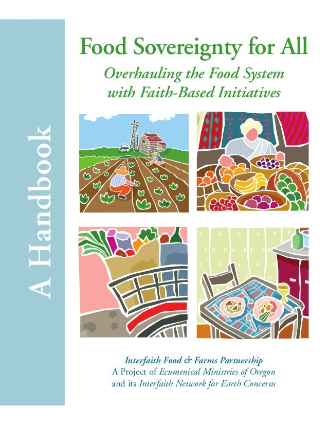 Food Sovereignty for All  Overhauling the Food System  with Faith-Based Initiatives  A Handbook  Interfaith Food & Farms P...