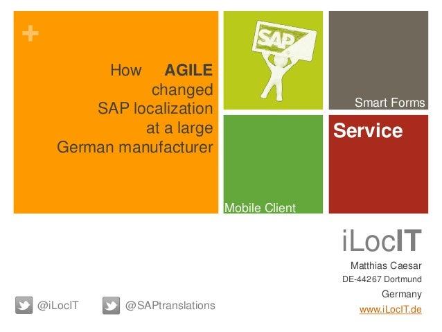 + iLocIT Matthias Caesar DE-44267 Dortmund Germany www.iLocIT.de@iLocIT Smart Forms Service Mobile Client @SAPtranslations...