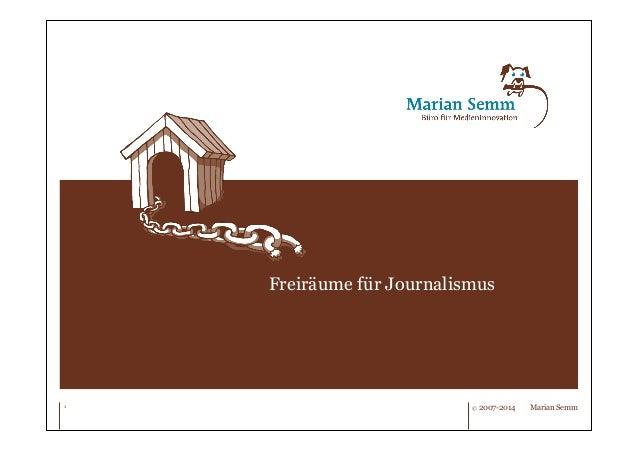 Freiräume für Journalismus  1 © 2007-2014 Marian Semm