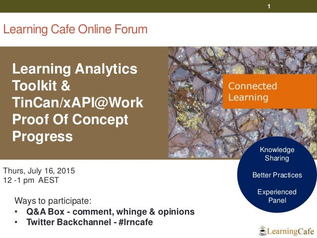 Learning Cafe Online Forum Learning Analytics Toolkit & TinCan/xAPI@Work Proof Of Concept Progress 1 Thurs, July 16, 2015 ...