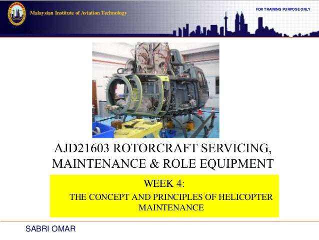 FOR TRAINING PURPOSE ONLY Malaysian Institute of Aviation Technology WEEK 4: THE CONCEPT AND PRINCIPLES OF HELICOPTER MAIN...