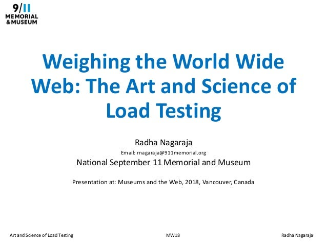Art and Science of Load Testing MW18 Radha Nagaraja Weighing the World Wide Web: The Art and Science of Load Testing Radha...