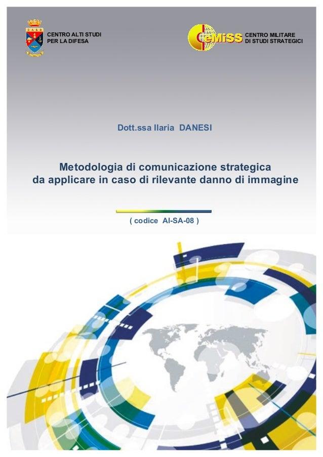 ∞ CENTRO ALTI STUDI PER LA DIFESA CENTRO MILITARE DI STUDI STRATEGICI Dott.ssa Ilaria DANESI Metodologia di comunicazione ...