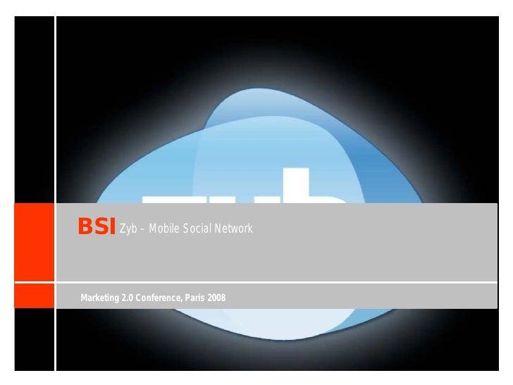 BSI Zyb – Mobile Social Network  Marketing 2.0 Conference, Paris 2008