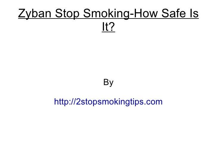 Zyban Stop Smoking-How Safe Is             It?                 By     http://2stopsmokingtips.com