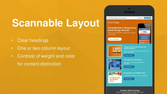 Design with Mobile in Mind • 65% of all opens are on mobile • Single column layout • Make headlines ~28px • Body copy ~16-...