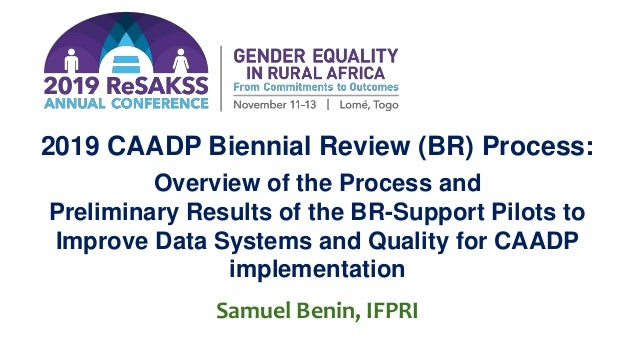 2019 CAADP Biennial Review (BR) Process: Overview of the Process and Preliminary Results of the BR-Support Pilots to Impro...