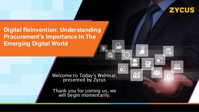Digital Reinvention: Understanding Procurement's Importance In The Emerging Digital World Welcome to Today's Webinar, pres...