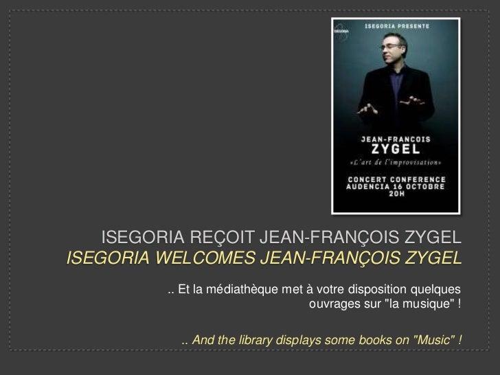 ISEGORIA REÇOIT JEAN-FRANÇOIS ZYGELISEGORIA WELCOMES JEAN-FRANÇOIS ZYGEL          .. Et la médiathèque met à votre disposi...